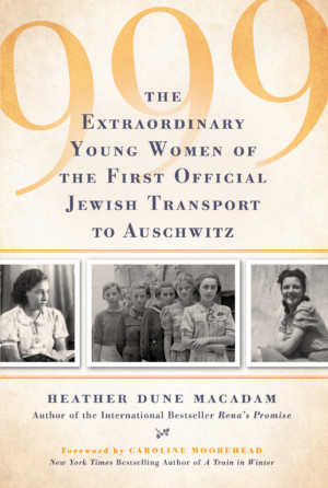 999: THE EXTRAORDINARY YOUNG WOMEN OF THE FIRST OFFICIAL TRANSPORT TO AUSCHWITZ