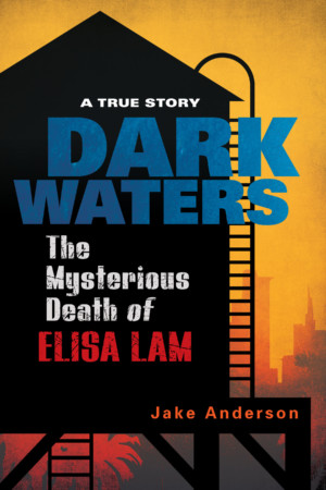DARK WATERS: THE MYSTERIOUS DEATH OF ELISA LAM