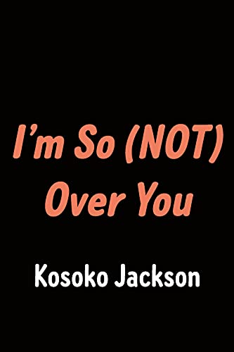 I'm So (Not) Over You
